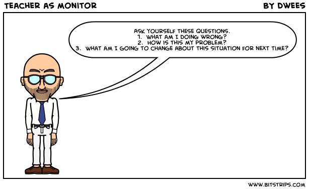 Teacher as monitor