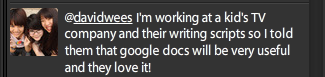 davidwees I'm working at a kids TV company and their writing scripts so I told them that google docs will be very useful and they love it!