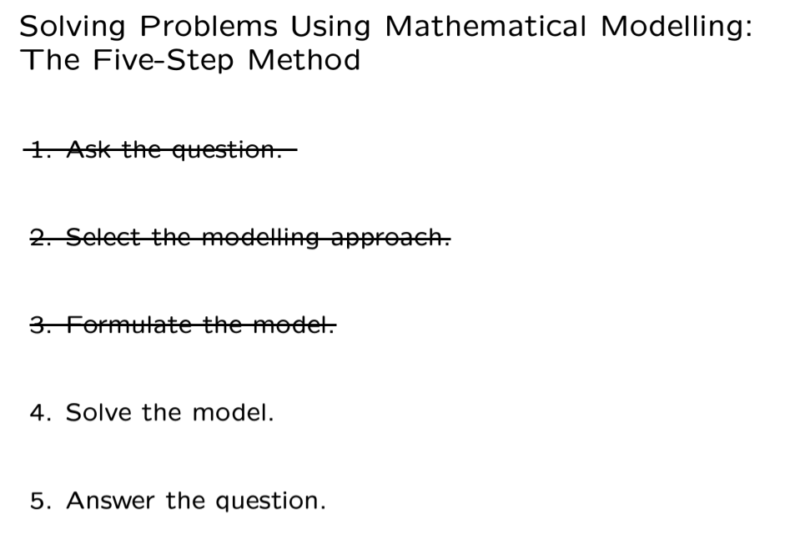 Only two steps for mathematical modelling -- solve the model, answer the question.